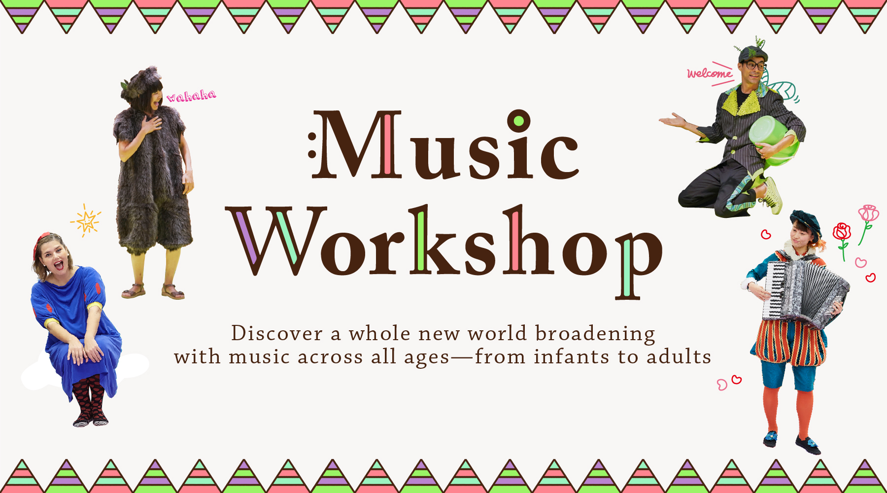 Music Workshop Discover a whole new world broadening with music across all ages—from infants to adults